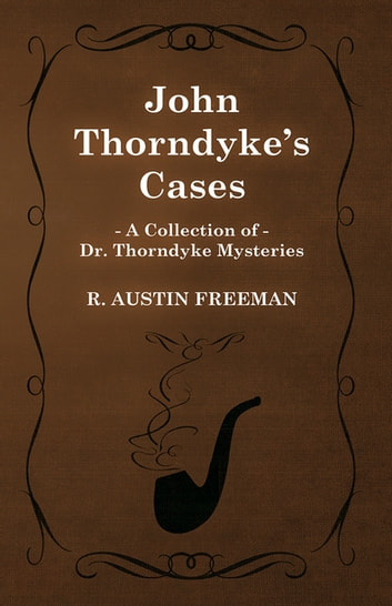 John Thorndyke's Cases (A Collection of Dr. Thorndyke Mysteries) ebook by R. Austin Freeman
