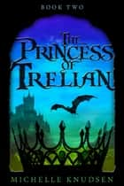 The Princess of Trelian ebook by Michelle Knudsen