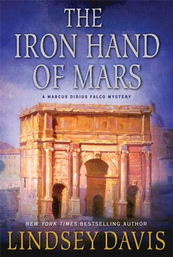 The Iron Hand of Mars - A Marcus Didius Falco Mystery ebook by Lindsey Davis
