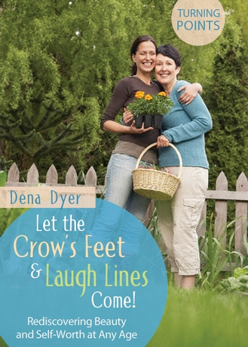 Let the Crow's Feet and Laugh Lines Come ebook by Dena Dyer