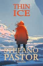 Thin Ice ebook by Stefano Pastor