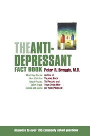 The Antidepressant Fact Book - What Your Doctor Won't Tell You About Prozac, Zoloft, Paxil, Celexa, And Luvox ebook by M.D. Peter Breggin