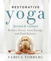 Restorative Yoga - Reduce Stress, Gain Energy, and Find Balance ebook by Ulrica Norberg