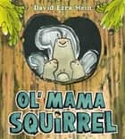 Ol' Mama Squirrel ebook by David Ezra Stein, David Ezra Stein