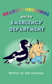 Headoff Hedgehog and the Emergency Department ebook by Ada Knowles