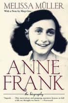 Anne Frank - The Biography ebook by Melissa Müller, Rita Kimber, Robert Kimber,...