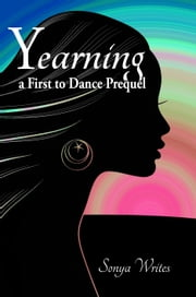 Yearning: a First to Dance prequel ebook by Sonya Writes