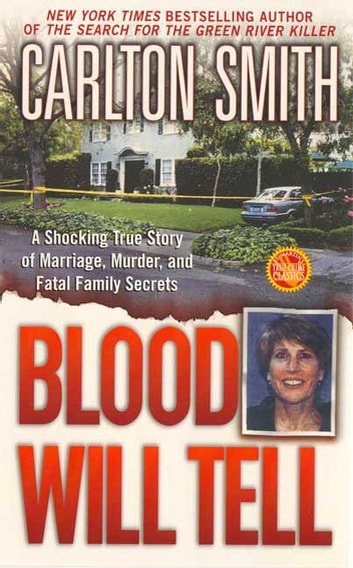Blood Will Tell - A Shocking True Story of Marriage, Murder, and Fatal Family Secrets ebook by Carlton Smith