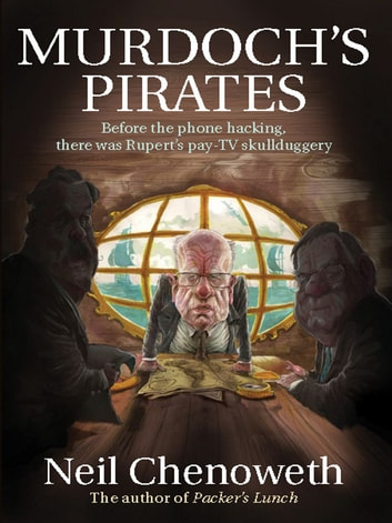 Murdoch's Pirates - Before the phone hacking, there was Rupert's pay-TV skullduggery ebook by Neil Chenoweth