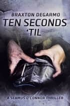 Ten Seconds 'Til ebook by