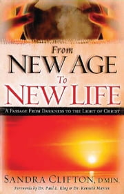 From New Age To New Life - A Passage from Darkness to the Light of Christ ebook by Sandra Clifton