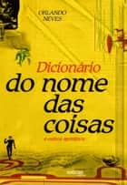 Dicionario do nome das coisas ebook by Orlando Loureiro Neves