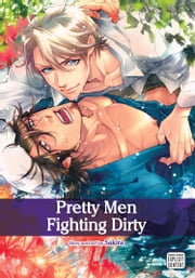 Pretty Men Fighting Dirty (Yaoi Manga) ebook by Sakira