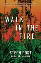 Walk In The Fire ebook by Steph Post