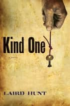 Kind One - A Novel eBook by Laird Hunt