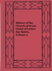 History of the Church of Jesus Christ of Latter-day Saints, Volume 2 ebook by Jr. Joseph Smith