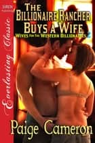 The Billionaire Rancher Buys a Wife ebook by Paige Cameron
