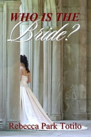 Who Is The Bride? ebook by Rebecca Park Totilo