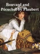 Bouvard and Pecuchet, a tragi-comic novel of bourgeois life, in English translation eBook by Gustave Flaubert