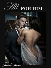 All For Him, The Billionaire Seduction Series Part 3 ebook by Jemma Jones