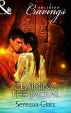 Claiming the Jackal (Mills & Boon Nocturne Cravings) ebook by Seressia Glass