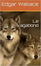 Le vagabond ebook by Edgar Wallace