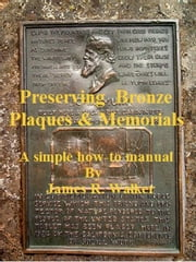 Preserving Bronze Plaques & Memorial ebook by James Walker