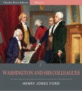 Washington and His Colleagues (Illustrated Edition) ebook by Henry Jones Ford