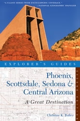 Explorer's Guide Phoenix, Scottsdale, Sedona & Central Arizona: A Great Destination (Second Edition) (Explorer's Great Destinations) ebook by Christine Bailey
