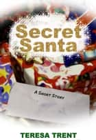 Secret Santa ebook by Teresa Trent
