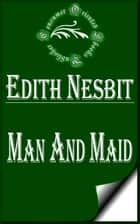Man and Maid ebook by E. Nesbit