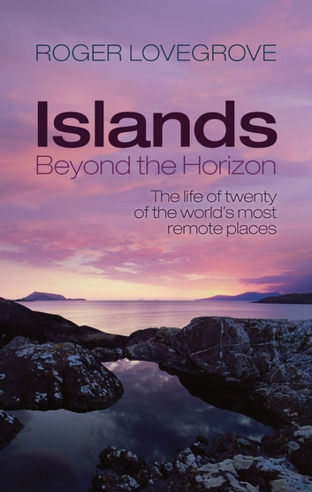 Islands Beyond the Horizon - The life of twenty of the world's most remote places ebook by Roger Lovegrove