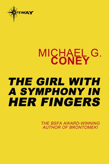 The Girl With a Symphony in Her Fingers eBook by Michael G. Coney