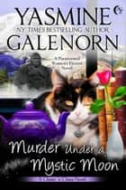 Murder Under A Mystic Moon - A Paranormal Women's Fiction Novel ebook by Yasmine Galenorn
