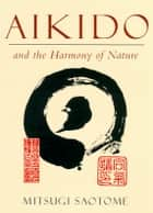 Aikido and the Harmony of Nature ebook by Mitsugi Saotome