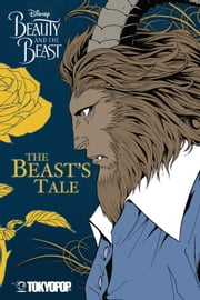 Disney Beauty and the Beast: The Beast's Tale ebook by Studio Dice, Mallory Reaves
