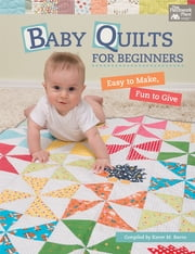 Baby Quilts for Beginners - Easy to Make, Fun to Give ebook by Karen M. Burns