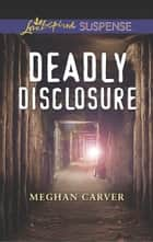 Deadly Disclosure (Mills & Boon Love Inspired Suspense) eBook by Meghan Carver