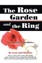 The Rose Garden and the Ring - Faith in the Midst of Unfaithfulness ebook by Lynn, Christine