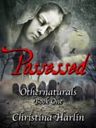 Othernaturals Book One: Possessed ebook by Christina Harlin