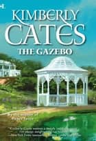 The Gazebo ebook by Kimberly Cates