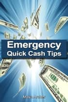 Emergency Quick Cash Tips ebook by Maya Archer