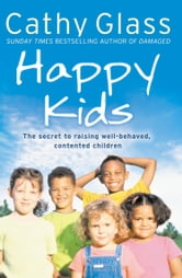 Happy Kids: The Secrets to Raising Well-Behaved, Contented Children ebook by Cathy Glass