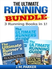 The Ultimate Running Bundle - Get 3 Running Books in 1! ebook by J. M. Parker