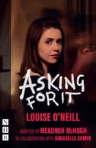 Asking for It (NHB Modern Plays) ebook by Louise O'Neill, Meadhbh McHugh, Annabelle Comyn
