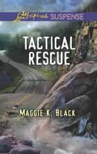 Tactical Rescue ebook by Maggie K. Black