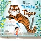 Never Tickle a Tiger ebook by Pamela Butchart, Mr Marc Boutavant