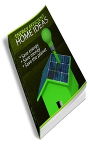 Energy Efficient Home Ideas ebook by Jimmy  Cai
