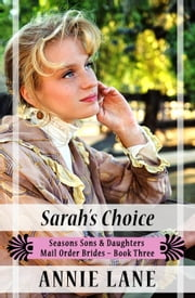 Mail Order Bride - Sarah's Choice - Seasons Sons and Daughters, #3 ebook by Annie Lane