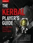 The Kerbal Player's Guide - The Easiest Way to Launch a Space Program ebook by Jon Manning, Tim Nugent, Paul Fenwick,...
